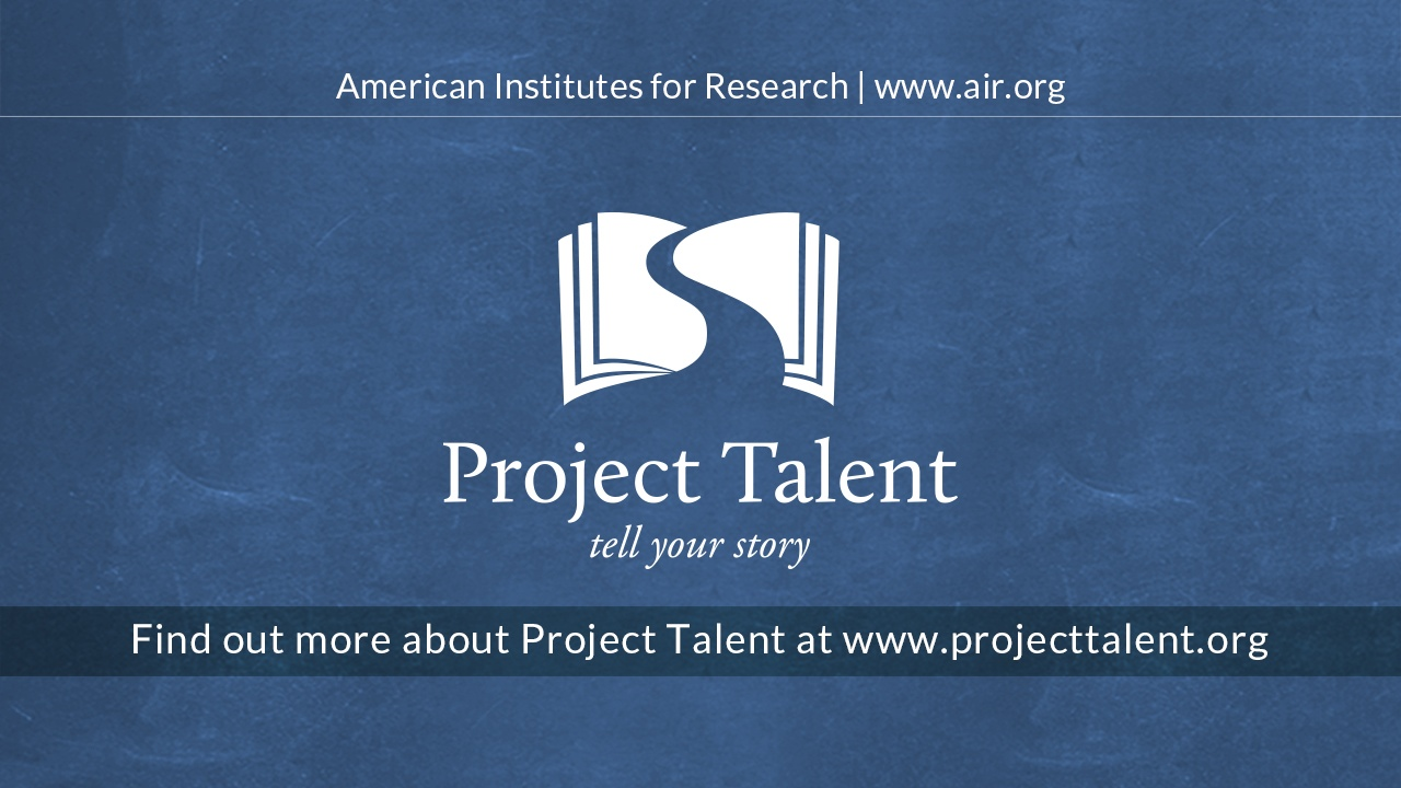 Find out more about Project Talent at www.projecttalent.org, American Institutes for Research